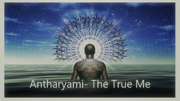 Antharyami- The True Me