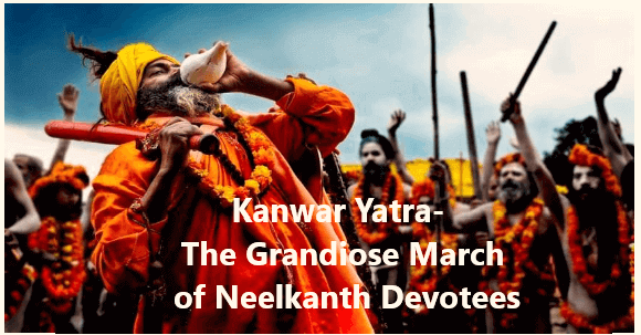 Kanwar Yatra 2019- Everything about the Grandiose March of Neelkanth Devotees
