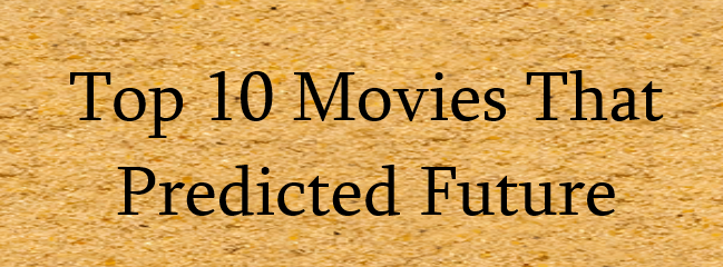 Top 10 Movies That Predicted Future