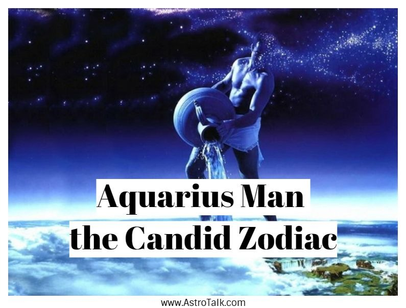 Understanding Aquarius Man- A Candid Zodiac Sign