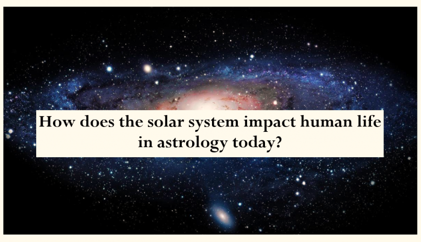 Astrology Today- Impact of the solar system on human life