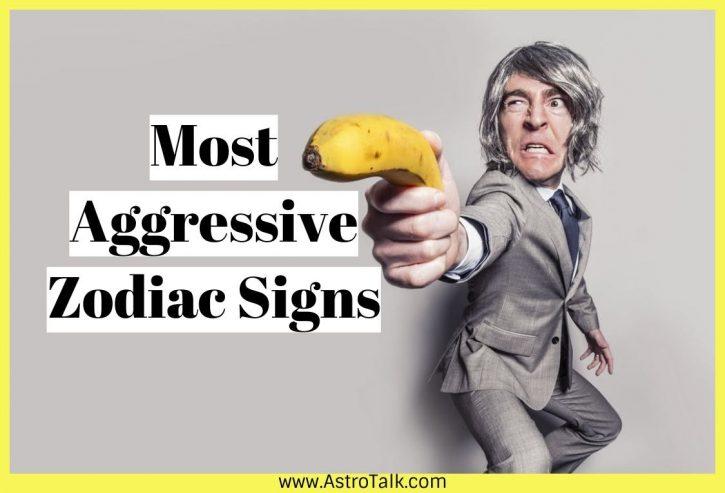 Most Aggressive Zodiac Signs