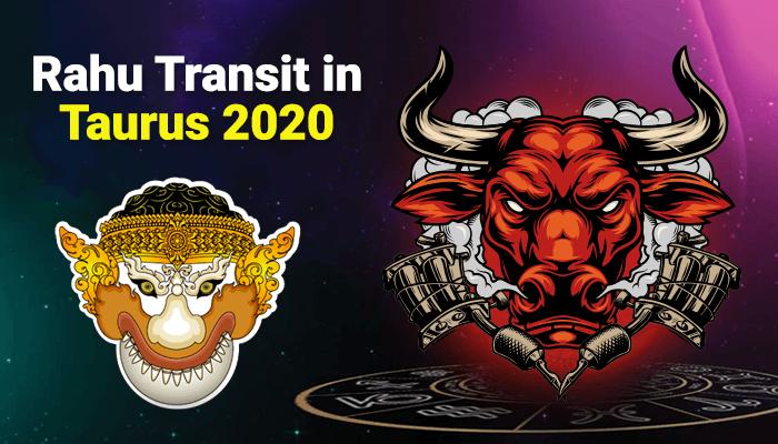 Rahu Transit In Taurus 2020- Tremendous Impact on All Signs